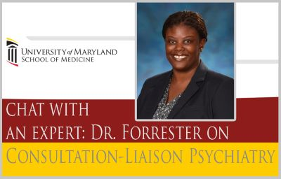 University of Maryland School of Medicine logo, Chat with an Expert: Dr. Forrester, Consultation-Liaison Psychiatry, photo of Dr. Forrester in a black blazer with a black and white dotted shirt on a blue background.
